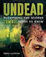 Undead: Everything the Modern Zombie Needs to Know