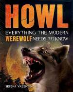 Howl: Everything the Modern Werewolf Needs to Know