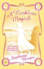 A Reckless Magick (The Unladylike Adventures of Kat Stephenson, #3)