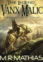 Through the Wildwood (The Legend of Vanx Malic, #1)