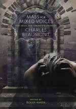 Mass for Mixed Voices: The Selected Short Fiction of Charles Beaumont