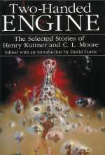 Two-Handed Engine: The Selected Stories of Henry Kuttner and C. L. Moore