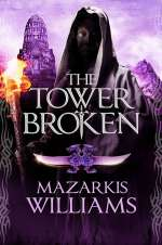 The Tower Broken (Tower and Knife, #3)