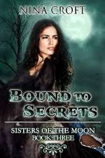 Bound to Secrets (Sisters of the Moon, #3)