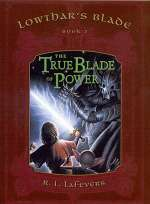 The True Blade of Power (Lowthar's Blade, #3)