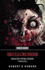 Skullcrusher: Selected Weird Fiction, Volume One (Skullcrusher, #1)