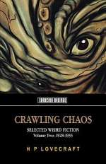 Crawling Chaos, Volume Two: Selected Weird Fiction 1928-1935 (Crawling Chaos, #2)