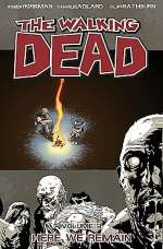 The Walking Dead, Volume 9: Here We Remain (The Walking Dead (graphic novel collections) #9)