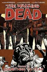 The Walking Dead, Volume 17: Something to Fear (The Walking Dead (graphic novel collections) #17)
