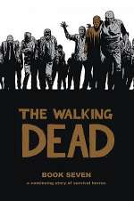 The Walking Dead: Book Seven (The Walking Dead Books (graphic novel collections) #7)