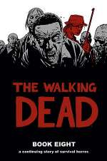 The Walking Dead: Book Eight (The Walking Dead Books (graphic novel collections) #8)