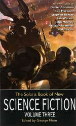 The Solaris Book Of New Science Fiction: Volume Three (The Solaris Book of New Science Fiction, #3)