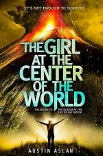 The Girl at the Center of the World (The Islands at the End of the World, #2)