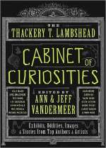 The Thackery T. Lambshead Cabinet of Curiosities: Exhibits, Oddities, Images & Stories from Top Authors and Artists