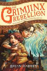 The Grimjinx Rebellion (The Vengekeep Prophecies, #3)