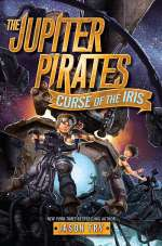 Curse of the Iris (The Jupiter Pirates, #2)