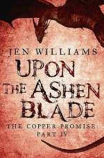 The Copper Promise: Part IV - Upon the Ashen Blade