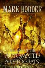 The Rise of the Automated Aristocrats (Burton & Swinburne, #6)