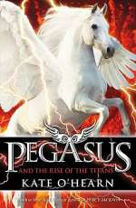 Pegasus and the Rise of the Titans (Pegasus, #5)