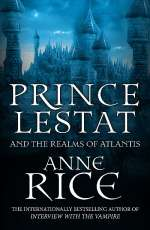Prince Lestat and the Realms of Atlantis (The Vampire Chronicles #12)