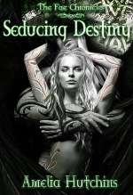 Seducing Destiny (The Fae Chronicles, #4)