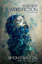 Year's Best Weird Fiction: Volume Three (Year's Best Weird Fiction, #3)