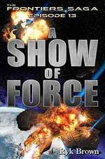 A Show of Force (The Frontier Saga, #13)