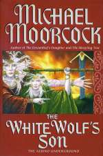 The White Wolf's Son (Elric: The Moonbeam Roads #3)