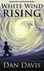 White Wind Rising (Gunpowder and Alchemy, #1)