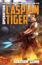 Operation Caspian Tiger (Extinction Biome: Invasion, #3)