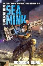 Operation Sea Mink (Extinction Biome: Invasion, #4)
