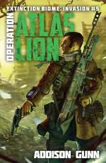 Operation Atlas Lion (Extinction Biome: Invasion, #5)
