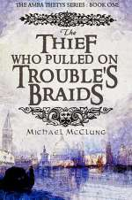 The Thief Who Pulled on Troubles Braids (Amra Thetys, #1)