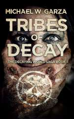 Tribes of Decay (The Decaying World Saga, #1)