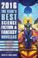 The Year's Best Science Fiction & Fantasy Novellas: 2016 Edition