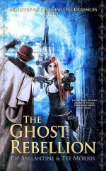 The Ghost Rebellion (A Ministry of Peculiar Occurrences, #5)