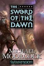 The Sword of the Dawn (Hawkmoon: The History of the Runestaff, #3)