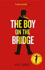 The Boy on the Bridge (The Girl with All the Gifts, #2)
