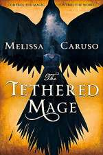 The Tethered Mage (The Swords & Fire Trilogy, #1)