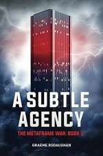 A Subtle Agency (The Metaframe War, #1)