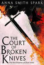 The Court of Broken Knives (Empires of Dust, #1)