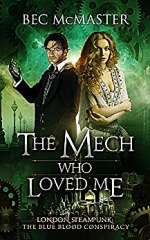 The Mech Who Loved Me (London Steampunk: The Blue Blood Conspiracy, #2)