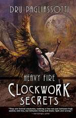 Clockwork Secrets: Heavy Fire (Clockwork Trilogy, #3)