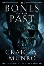 The Bones of the Past (The Books of Dust and Bone, #1)