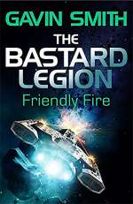 Friendly Fire (The Bastard Legion, #2)