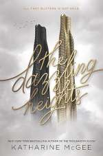 The Dazzling Heights (Thousandth Floor, #2)