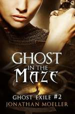 Ghost in the Maze (Ghost Exile, #2)