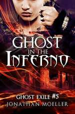 Ghost in the Inferno (Ghost Exile, #5)