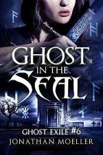 Ghost in the Seal (Ghost Exile, #6)