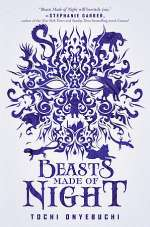 Beasts Made of Night (Beasts Made of Night, #1)